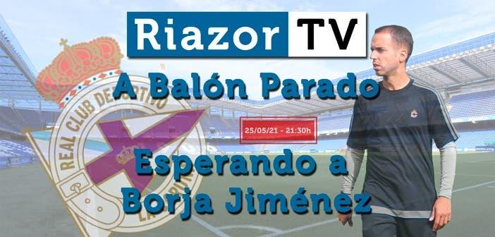 directo RiazorTV Borja Jiménez