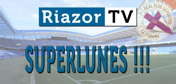 Superlunes en RiazorTV