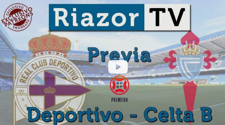 Previa Deportivo vs Celta B