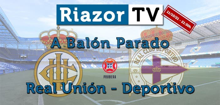Real Unión vs Deportivo pospartido en directo